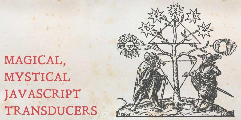 Magical, Mystical JavaScript Transducers