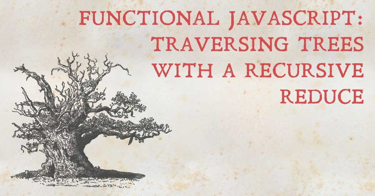 Functional JavaScript: Traversing Trees with a Recursive Reduce